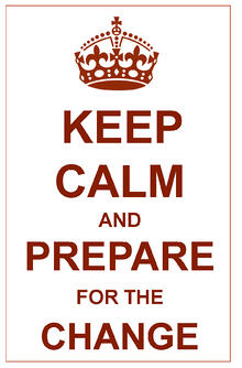 Keep Calm and Prepare for the Change